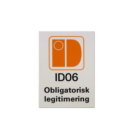 Skylt, ID06 obligatorisk legitimering, kanalplast, 297x420mm
